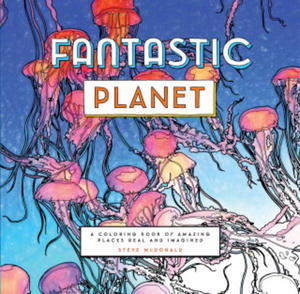 Fantastic Planet: A Coloring Book of Amazing Places Real and Imagined - 2836098156