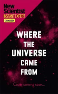 Where the Universe Came from: How Einstein's Relativity Unlocks the Past, Present and Future of the Cosmos - 2854519028
