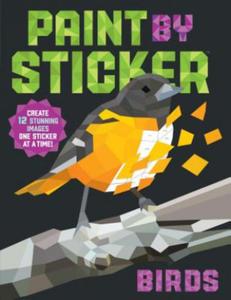 Paint by Sticker: Birds: Create 12 Stunning Birds One Sticker at a Time! - 2852492500