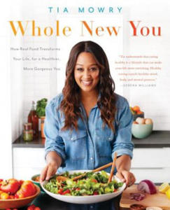 Whole New You: How Real Food Transforms Your Life, for a Healthier, More Gorgeous You - 2854513122