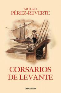 Las aventuras del capitán Alatriste VI. Corsarios de Levante - 2883030483