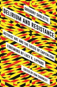 Delirium and Resistance: Activist Art and the Crisis of Capitalism - 2854515786