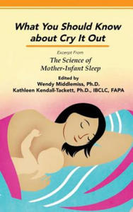 What You Should Know About Cry it Out: Excerpt from the Scie - 2854536011