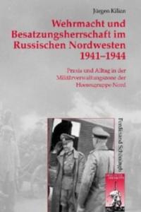 Wehrmacht und Besatzungsherrschaft im Russischen Nordwesten 1941 - 1944 - 2826837911