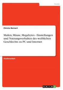 Mailen, Mäuse, Megabytes - Einstellungen und Nutzungsverhalten des weiblichen Geschlechts zu PC und Internet - 2858190439