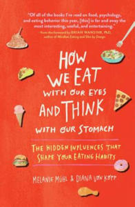 How We Eat with Our Eyes and Think with Our Stomach: The Hidden Influences That Shape Your Eating Habits - 2874903076
