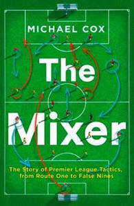 Mixer: The Story of Premier League Tactics, from Route One to False Nines - 2869454068