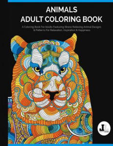 Animals Adult Coloring Book: A Coloring Book For Adults Featuring Stress Relieving Animal Designs & Patterns For Relaxation, Inspiration & Happines - 2861879722