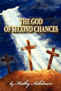 The God of Second Chances: A True Life Story - 2903487982