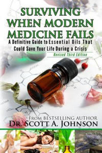 3rd Edition - Surviving When Modern Medicine Fails: A definitive Guide to Essential Oils That Could Save Your Life During a Crisis - 2902829400