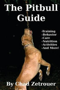 The Pitbull Guide: Learn Training, Behavior, Nutrition, Care and Fun Activities - 2893465327