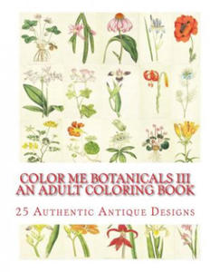 Color Me Botanicals III: An Adult Coloring Book - 2861966687