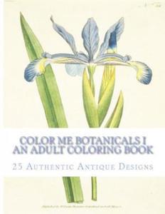 Color Me Botanicals I: An Adult Coloring Book - 2861966686