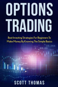 Options Trading: Best Investing Strategies for Beginners to Make Money by Knowing the Simple Basics - 2865235098