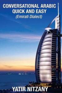 Conversational Arabic Quick and Easy: Emirati Dialect, Gulf Arabic of Dubai, Abu Dhabi, Uae Arabic, and the United Arab Emirates - 2869806450