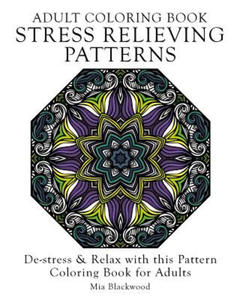 Adult Coloring Book Stress Relieving Patterns: De-stress & Relax with this Pattern Coloring Book for Adults - 2861922418