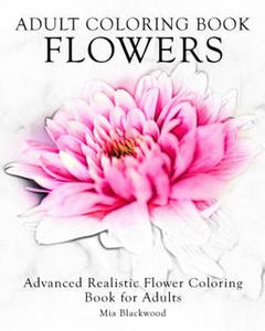 Adult Coloring Book Flowers: Advanced Realistic Flowers Coloring Book for Adults - 2856015583