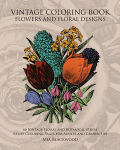 Vintage Coloring Book Flowers and Floral Designs: 66 Vintage Floral and Botanical Stress Relief Coloring Pages for Adults and Grown-Ups - 2861904493