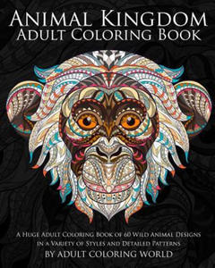 Animal Kingdom: Adult Coloring Book: A Huge Adult Coloring Book of 60 Wild Animal Designs in a Variety of Styles and Detailed Patterns - 2862339833