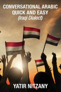 Conversational Arabic Quick and Easy: Iraqi Dialect, Iraqi Arabic, Gulf Arabic, English Arabic, Arabic English, Iraq - 2869723767