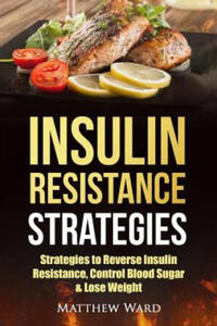 Insulin Resistance: Strategies to Overcome Insulin Resistance, Control Blood Sugar and Lose Weight - 2861999740