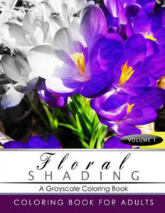 Floral Shading Volume 1: A Grayscale Adult Coloring Book of Flowers, Plants & Landscapes Coloring Book for Adults - 2856015604