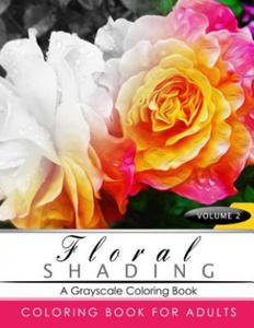 Floral Shading Volume 2: A Grayscale Adult Coloring Book of Flowers, Plants & Landscapes Coloring Book for Adults - 2857570852