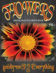 Flowers, the Grayscale Coloring Book: Coloring Book, Grayscale Coloring Book, Adult Coloring Book - 2857958257