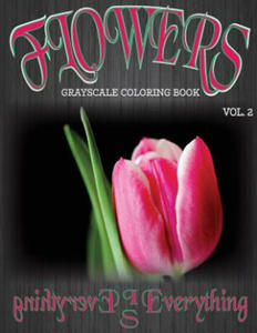 Flowers, the Grayscale Coloring Book Vol. 2: Coloring Book, Coloring Books, Grayscale Coloring Book, Grayscale Coloring Books, Adult Coloring Book, Ad - 2857958258