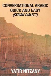 Conversational Arabic Quick and Easy: Syrian Dialect, Colloquial Arabic, Syrian Arabic, Mediterranean Arabic, Arabic Dictionary - 2869570927