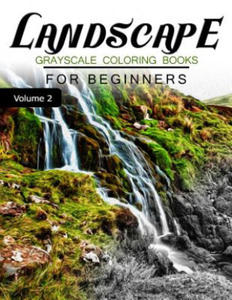 Landscapes Grayscale Coloring Books for Beginners Volume 2: Grayscale Photo Coloring Book for Grown Ups (Landscapes Fantasy Coloring) - 2856244815