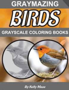 Graymazing Birds Grayscale Coloring Book: (Photo Coloring Books) (Grayscale Coloring Books) (Bird Coloring Book) (Grayscale Animals) (Grayscale Nature - 2857958273