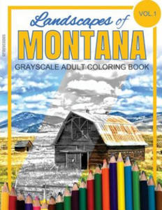 Landscapes of Montana Grayscale Adult Coloring Book: (Grayscale Landscapes) (Montana Landscapes) (Montana Coloring Book) (Adult Coloring Books) - 2856015615