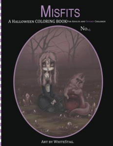 Misfits a Halloween Coloring Book for Adults and Spooky Children: Witches, Bones, Cats, Ghosts, Zombies, Teddy Bear Serial Killers and More! - 2858345381