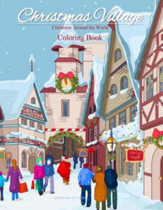 Christmas Around the World Coloring Book: Christmas Village; Coloring Book for Adults and Children of All Ages; Great Christmas Gifts for Girls, Boys, - 2870003810