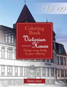 Victorian House: Gray Scale Photo Adult Coloring Book, Mind Relaxation Stress Relief Coloring Book Vol9: Series of Coloring Book for Adults and Grown - 2856015625