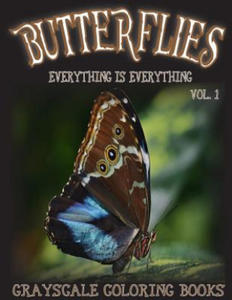 Everything Is Everything Butterflies Vol. 1 Grayscale Coloring Book: (Grayscale Adult Coloring) (Grayscale Animals) (Grayscale Butterflies) 8.5x11, 20 - 2857958112