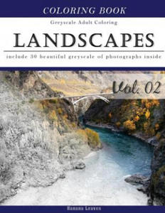 Landscapes Art: Gray Scale Photo Adult Coloring Book, Mind Relaxation Stress Relief Coloring Book Vol2: Series of Coloring Book for Adults and Grown U - 2856015628