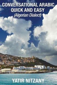 Conversational Arabic Quick and Easy: Algerian Arabic Dialect, Darja, Darija, Maghreb, Algeria, Colloquial Arabic - 2869660565