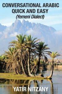 Conversational Arabic Quick and Easy: Yemeni Dialect, Learn Arabic, Street Arabic, Colloquial Arabic - 2863146093