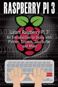 Raspberry Pi 3: Learn to Use Raspberry Pi 3! an Introduction to Using with Python, Scratch, JavaScript and More - 2869447341