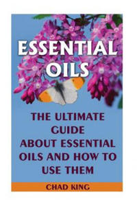 Essential Oils: The Ultimate Guide about Essential Oils and How to Use Them: (Natural, Nontoxic, and Fragrant Recipes) - 2862057437