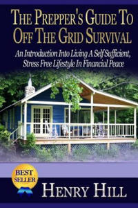 The Prepper's Guide To Off The Grid Survival: An Introduction Into Living A Self Sufficient, Stress Free Lifestyle In Financial Peace - 2898805237