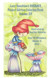 Lacy Sunshine's Gnomes Coloring Book Volume 23: Heather Valentin's Pocket Edition Whimsical Garden Gnomes Coloring for Adults and Children of All Ages - 2869400363