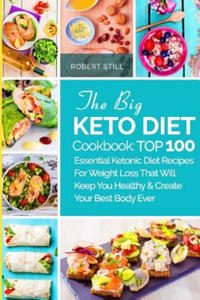 The Big Keto Diet Cookbook: TOP 100 Essential Ketonic Diet Recipes For Weight Loss That Will Keep You Healthy and Create Your Best Body Ever: Reci - 2893443921