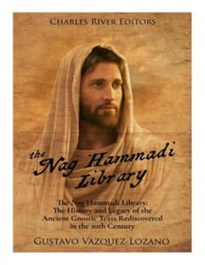 The Nag Hammadi Library: The History and Legacy of the Ancient Gnostic Texts Rediscovered in the 20th Century - 2863024422