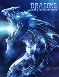 Dragons: Adult Coloring Book: Large, Stress Relieving, Relaxing Dragon Coloring Book for Adults, Grown Ups, Men & Women. 45 One - 2861990862