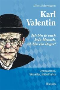 Karl Valentin - Ich bin ja auch kein Mensch, ich bin ein Bayer! - 2827076058