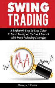 Swing Trading: A Beginner's Step by Step Guide to Make Money on the Stock Market With Trend Following Strategies - 2862156380
