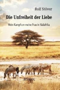 Die Unfreiheit der Liebe - Mein Kampf um meine Frau in Südafrika - 2826712644